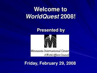 Welcome to  WorldQuest  2008!