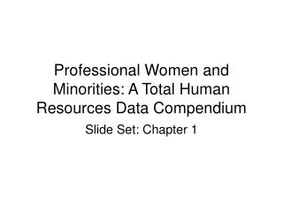 Professional Women and Minorities: A Total Human Resources Data Compendium