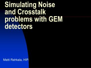 Simulating Noise and Crosstalk problems with GEM detectors