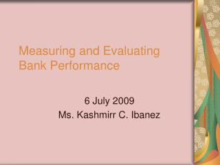 Measuring and Evaluating Bank Performance