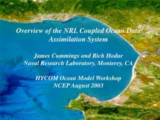 Overview of the NRL Coupled Ocean Data Assimilation System James Cummings and Rich Hodur