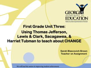 First Grade Unit Three: Using Thomas Jefferson,  Lewis & Clark, Sacagawea, &  Harriet Tubman to teach about CHAN
