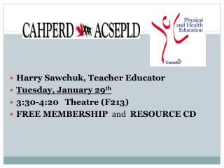 Harry Sawchuk, Teacher Educator Tuesday, January 29th 3:30-4:20   Theatre F213 FREE MEMBERSHIP  and  RESOURCE CD