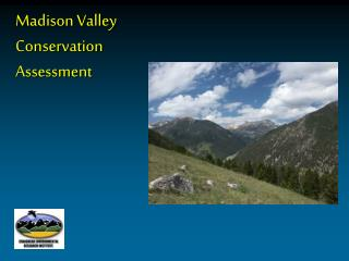 Madison Valley  Conservation  Assessment