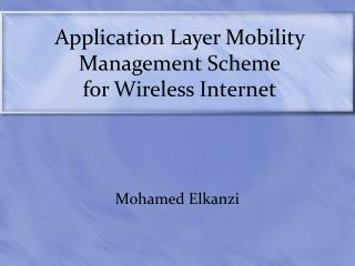 Application Layer Mobility Management Scheme for Wireless Internet