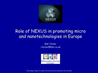 Role of NEXUS in promoting micro and nanotechnologies in Europe Rob Turner rturner@kbic.co.uk
