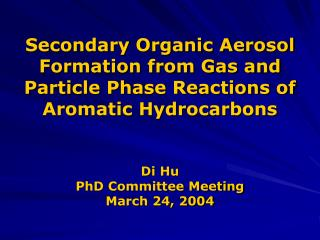 Secondary Organic Aerosol Formation from Gas and Particle Phase Reactions of Aromatic Hydrocarbons