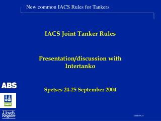 IACS Joint Tanker Rules Presentation/discussion with Intertanko Spetses 24-25 September 2004