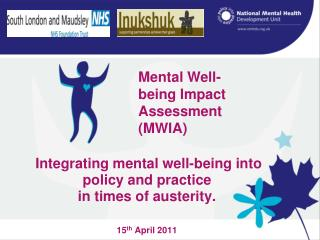 Integrating mental well-being into policy and practice  in times of austerity. 15 th  April 2011