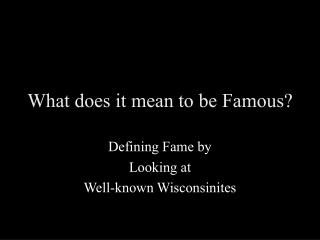 What does it mean to be Famous?