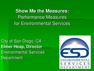 Show Me the Measures:  Performance Measures  for Environmental Services  City of San Diego, CA