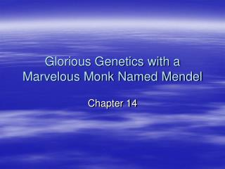 Glorious Genetics with a Marvelous Monk Named Mendel