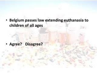 Belgium passes law extending euthanasia to children of all ages Agree?	Disagree?