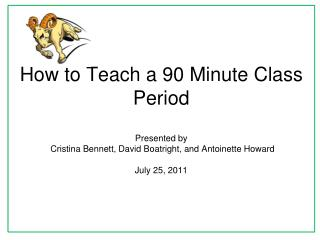 How to Teach a 90 Minute Class Period Presented by  Cristina Bennett, David  Boatright , and Antoinette Howard July 25,