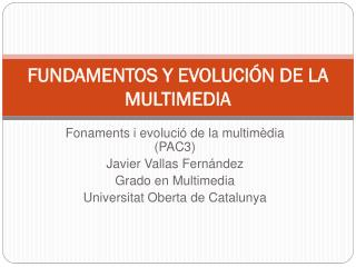 FUNDAMENTOS Y EVOLUCI??N DE LA MULTIMEDIA