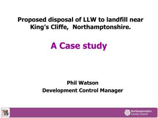 Proposed disposal of LLW to landfill near King's Cliffe,  Northamptonshire.