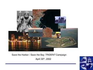 Save the Harbor / Save the Bay  TRIDENT  Campaign April 30 th , 2002