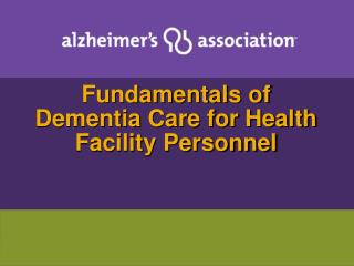 Fundamentals of Dementia Care for Health Facility Personnel