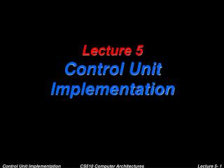 Lecture 5 Control Unit Implementation