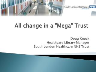 "All change in a ""Mega"" Trust"