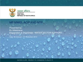 MP MWIG, ACIP AND NTP  Presented by: B.J Matshiane