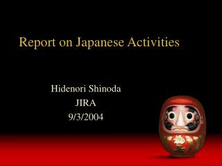 Report on Japanese Activities