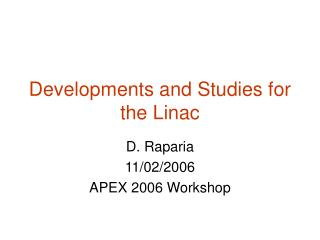 Developments and Studies for the Linac