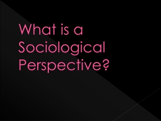 What is a Sociological Perspective?