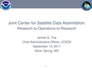 Joint Center for Satellite Data Assimilation: Research-to-Operations-to-Research James G. Yoe