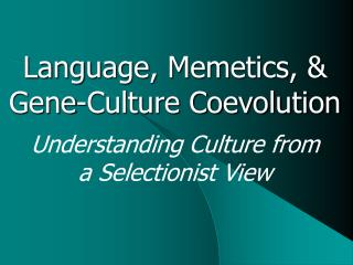 Language, Memetics, & Gene-Culture Coevolution