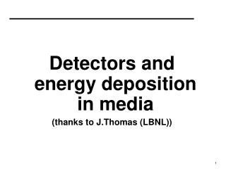 Detectors and energy deposition in media (thanks to J.Thomas (LBNL))