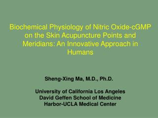 Sheng-Xing Ma, M.D., Ph.D. University of California Los Angeles  David Geffen School of Medicine