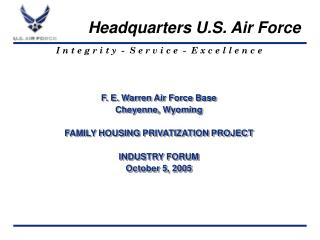 F. E. Warren Air Force Base Cheyenne, Wyoming FAMILY HOUSING PRIVATIZATION PROJECT INDUSTRY FORUM