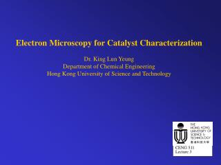 Electron Microscopy for Catalyst Characterization Dr. King Lun Yeung