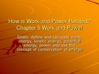 How is Work and Power Related? Chapter 5 Work and Power