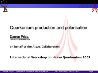 Quarkonium production and polarisation Darren Price , LANCASTER UNIVERSITY