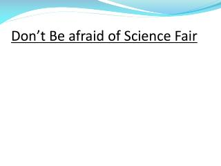 Don't Be afraid of Science Fair
