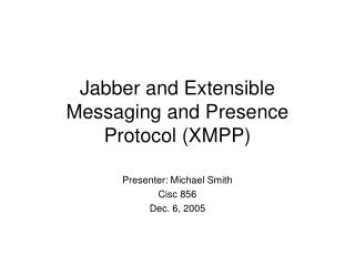 Jabber and Extensible Messaging and Presence Protocol (XMPP)