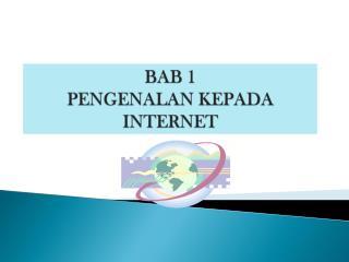 BAB 1 PENGENALAN KEPADA INTERNET