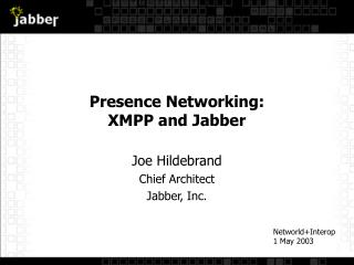 Presence Networking: XMPP and Jabber