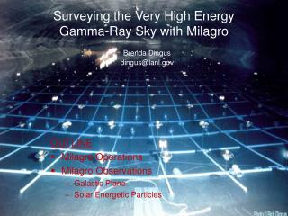 OUTLINE Milagro Operations Milagro Observations Galactic Plane Solar Energetic Particles