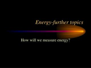 Energy-further topics