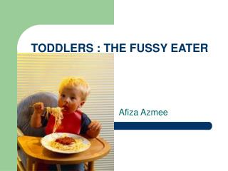 TODDLERS : THE FUSSY EATER