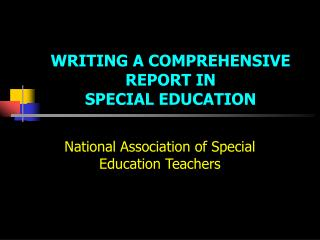 WRITING A COMPREHENSIVE REPORT IN  SPECIAL EDUCATION