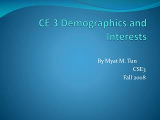 CE 3 Demographics and Interests