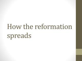 How the reformation spreads