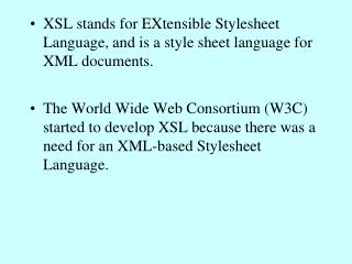 XSL stands for EXtensible Stylesheet Language, and is a style sheet language for XML documents.