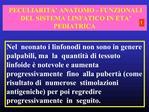 PECULIARITA  ANATOMO - FUNZIONALI DEL SISTEMA LINFATICO IN ETA  PEDIATRICA