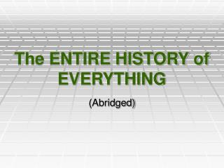 The ENTIRE HISTORY of EVERYTHING