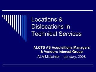 Locations & Dislocations in Technical Services